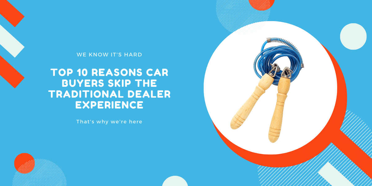 top 10 reasons car buyers skip the traditional dealer experience